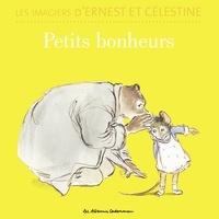 Alexandra Garibal et Gabrielle Vincent - Les imagiers d'Ernest et Célestine  : Petits bonheurs.
