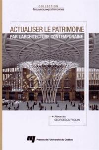 Alexandra Georgescu Paquin - Actualiser le patrimoine par l'architecture contemporaine.