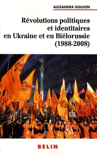Livres informatiques gratuits téléchargement torrent Révolutions politiques et identitaires en Ukraine et Biélorussie (1988-2008) 9782701144535 in French par Alexandra Goujon