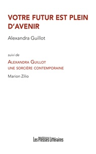 Votre futur est plein d'avenir- Suivi de Alexandra Guillot, une sorcière contemporaine - Alexandra Guillot |
