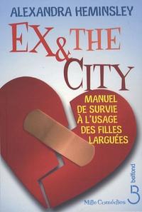 Alexandra Heminsley - Ex and the city - Manuel de survie à l'usage des filles larguées.