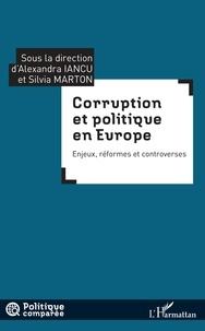 Alexandra Iancu et Silvia Marton - Corruption et politique en Europe - Enjeux, réformes et controverses.