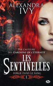 Alexandra Ivy - Les sentinelles Tome 1 : Forgé dans le sang.
