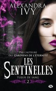 Alexandra Ivy - Les sentinelles Tome 2 : Tueur de sang.