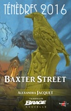 Alexandra Jacquet - Baxter Street - Ténèbres 2016, T1.