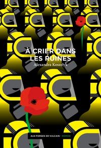 Téléchargez des livres gratuits pour itouch A crier dans les ruines in French par Alexandra Koszelyk CHM PDF 9782373050660