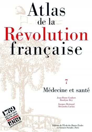 Alexandra Laclau et Jean-Pierre Goubert - Atlas de la Révolution française. - Tome 7, Médecine et Santé.