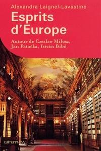 Alexandra Laignel-Lavastine - Esprits d'Europe - Autour de Czeslaw Milosz, Jan Patočka, István Bibó.