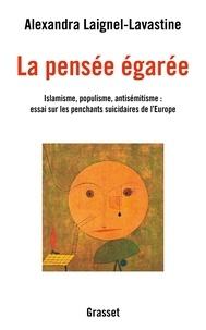 Alexandra Laignel-Lavastine - La pensée égarée - Islamisme, populisme, antisémitisme : essai sur les penchants suicidaires de l'Europe.