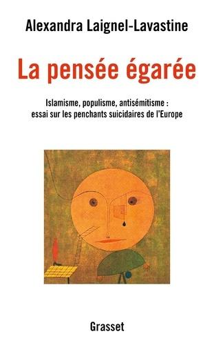 La pensée égarée. Islamisme, populisme, antisémitisme : essai sur les penchants suicidaires de l'Europe
