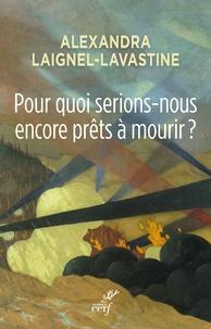 Alexandra Laignel-Lavastine - Pour quoi serions-nous encore prêts à mourir ? - Pour un réarmement intellectuel et moral face au djihadisme.
