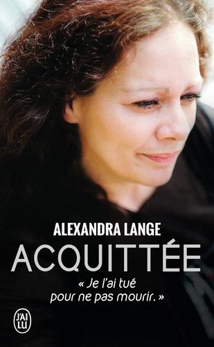 Alexandra Lange - Acquittée - Je l'ai tué pour ne pas mourir.