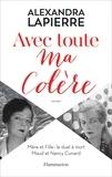 Alexandra Lapierre - Avec toute ma colère - Mère et fille : le duel à mort. Maud et Nancy Cunard.