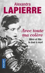 Alexandra Lapierre - Avec toute ma colère - Mère et fille : le duel à mort, Maud et Nancy Cunard.