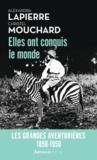 Alexandra Lapierre et Christel Mouchard - Elles ont conquis le monde - 1850-1950, les grandes aventuières.