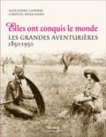 Alexandra Lapierre et Christel Mouchard - Elles ont conquis le monde - Les grandes aventurières 1850-1950.