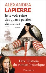 Alexandra Lapierre - Je te vois reine des quatre parties du monde.