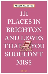 Alexandra Loske - 111 places in Brighton and Lewes that you shoudln't miss.