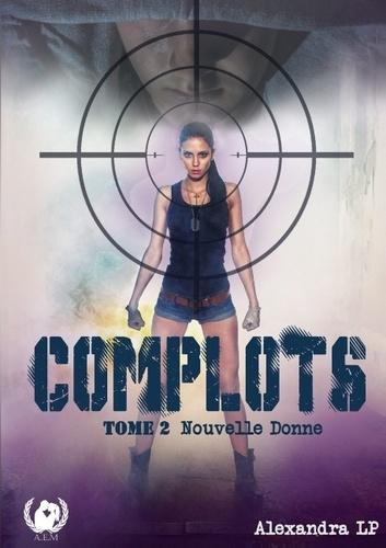 Alexandra LP - Complots Tome 2 : Nouvelle donne.