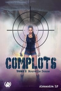Alexandra LP - Complots  : Complots - Tome 2 - Nouvelle donne.