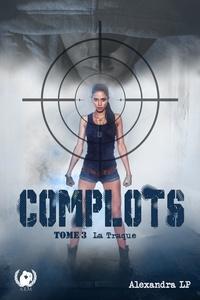 Alexandra LP - Complots  : Complots - Tome 3 - La Traque.