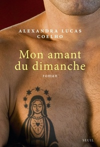 Alexandra Lucas Coelho - Mon amant du dimanche.