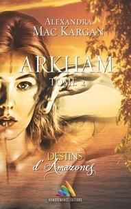 Alexandra Mac Kargan et Homoromance Éditions - Destins d'Amazones - Arkham - Tome 2.