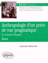 Alexandra Makowiak et Emmanuel Kant - ANTHROPOLOGIE D'UN POINT DE VUE PRAGMATIQUE. - De la faculté d'imaginer.