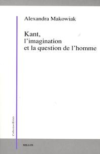 Alexandra Makowiak - Kant, l'imagination et la question de l'homme.