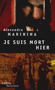 Alexandra Marinina - Je suis mort hier.