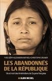 Alexandra Mathieu et Yves Géry - Les Abandonnés de la République - Vie et mort des Amérindiens de Guyane française.