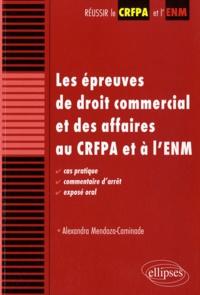 Alexandra Mendoza-Caminade - Les épreuves de droit commercial et des affaires au CRFPA et à l'ENM - Cas pratique, commentaire d'arrêt, exposé oral.