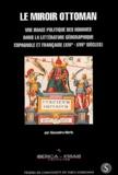 Alexandra Merle - Le miroir ottoman - Une image politique des hommes dans la littérature géographique espagnole et française (XVIe-XVIIe siècles).