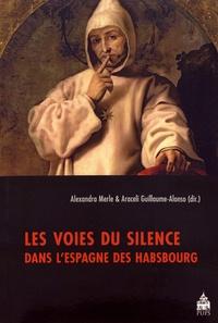 Alexandra Merle et Araceli Guillaume-Alonso - Les voies du silence dans l'Espagne des Habsbourg.