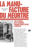Alexandra Midal - La manufacture du meurtre - Vie et oeuvre de H.H. Holmes, premier serial killer américain.