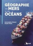 Alexandra Monot et Frank Paris - Géographie des mers et des océans.