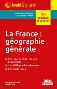 Alexandra Monot et Frank Paris - La France : géographie générale.