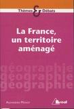 Alexandra Monot - La France, un territoire amenagé.