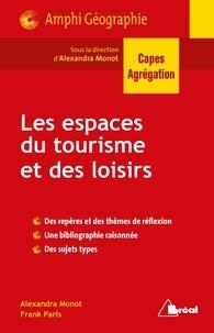 Alexandra Monot et Frank Paris - Les espaces du tourisme et des loisirs.