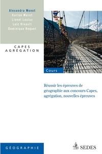 Alexandra Monot et Lionel Laslaz - Réussir les nouvelles épreuves de géographie aux concours - Capes, agrégation, nouvelles épreuves.