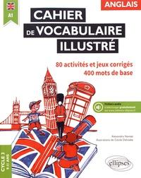 Alexandra Nantet et Cécile Delvalée - Anglais Cycle 3 A1, Cahier de vocabulaire illustré - Activités et jeux corrigés.