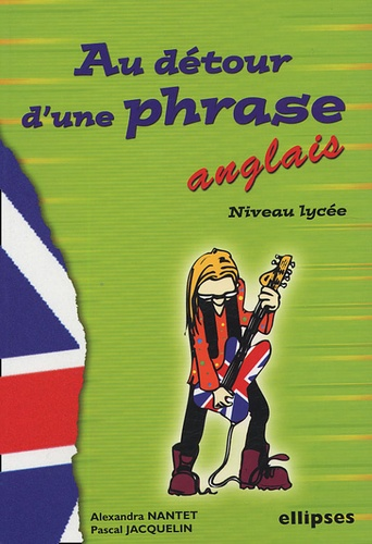 Alexandra Nantet et Pascal Jacquelin - Au détour d'une phrase - Anglais niveau lycée.