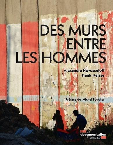 Alexandra Novosseloff et Frank Neisse - Des murs entre les hommes.