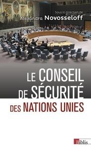 Alexandra Novosseloff - Le Conseil de sécurité des Nations Unies - Entre impuissance et toute-puissance.