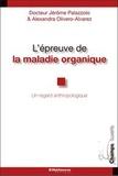 Alexandra Olivero-Alvarez et Jérôme Palazzolo - L'épreuve de la maladie organique - Un regard anthropologique.