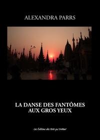 Alexandra Parrs - La danse des fantômes aux gros yeux.