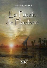 Alexandra Parrs - La putain de Flaubert.