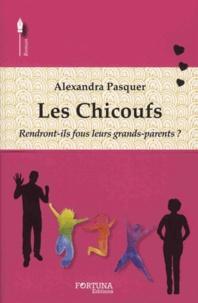 Alexandra Pasquer-Schurder - Les Chicoufs - Rendront-ils fous leurs grands-parents ?.
