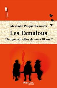 Alexandra Pasquer-Schurder - Les Tamalous - Changeront-elles de vie à 70 ans ?.