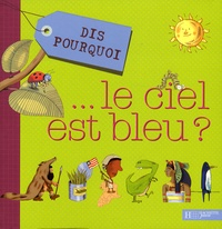Alexandra Pastéris - Dis pourquoi... le ciel est bleu ?.